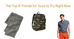 Top 8 Trends for Guys to Try Right Now